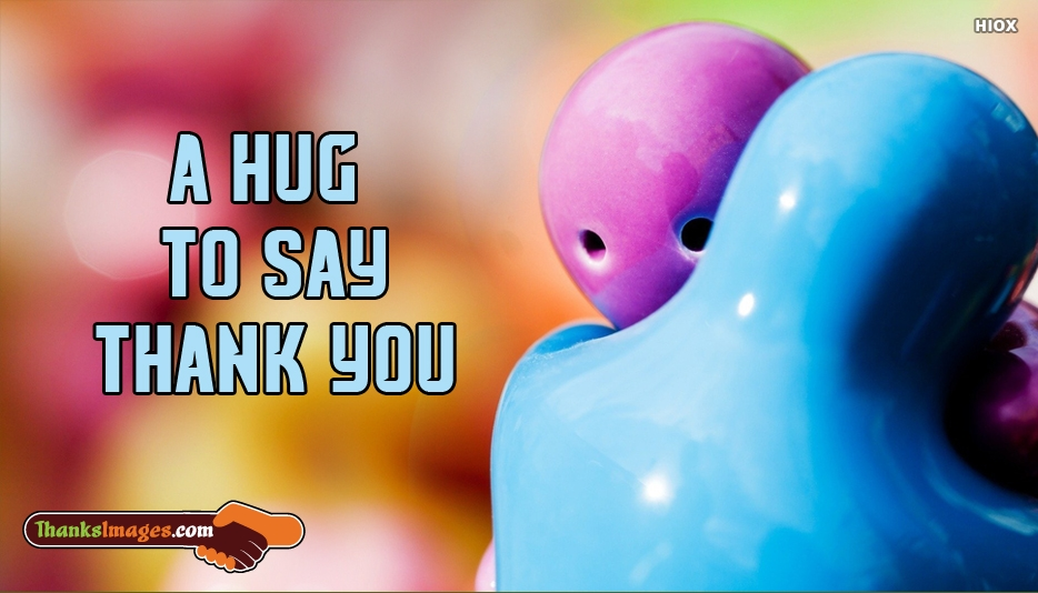 A Hug To Say Thank You - Thank You Images for My Love