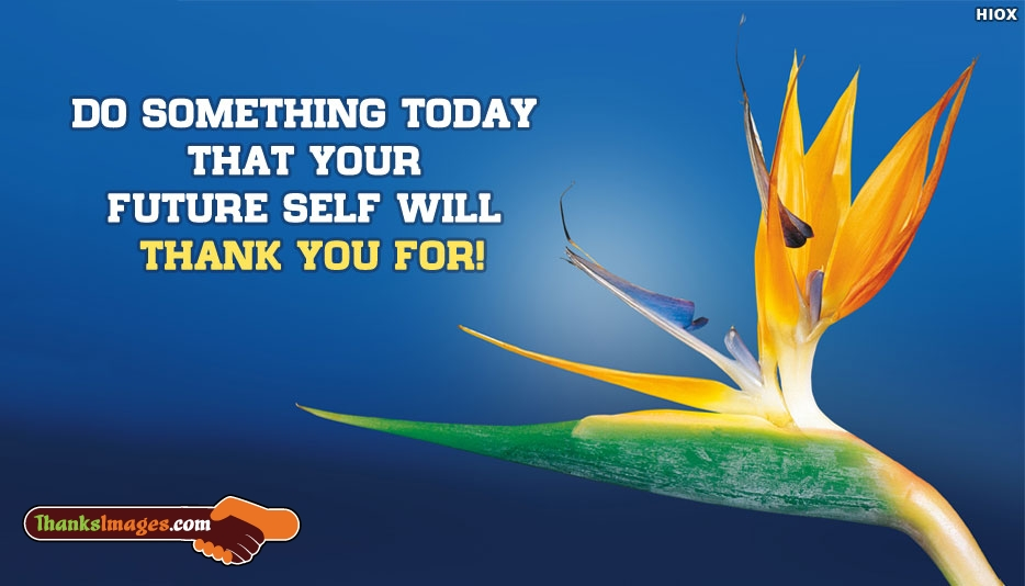 Do Something Today That Your Future Self Will Thank You - Thanks Imagse for Friends