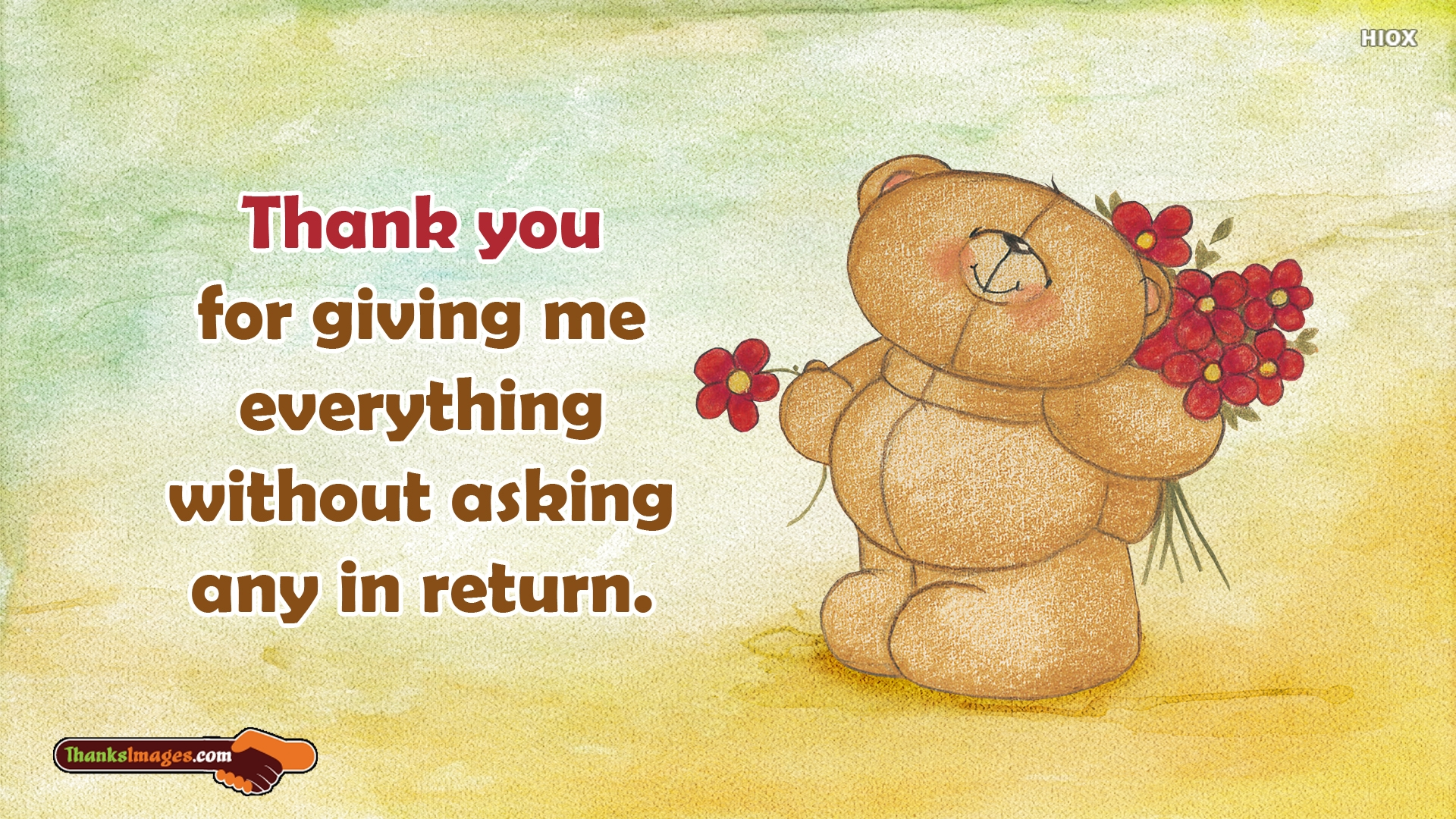 Thank You For Giving Me Everything Without Asking Any In Return.