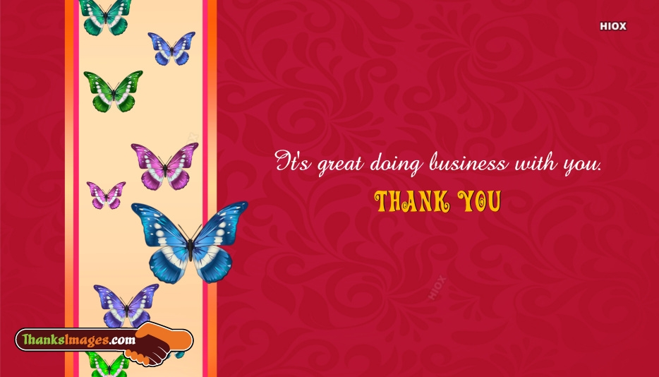 It's Great Doing Business With You. Thank You