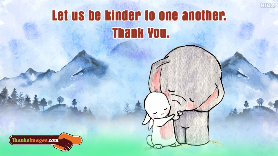 Let Us Be Kinder To One Another. Thank You.