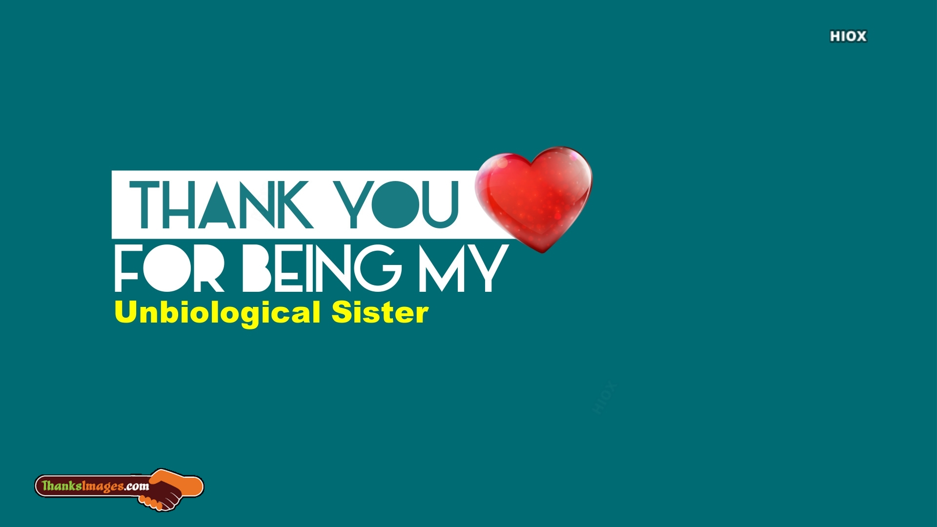 Thank You For Being My Unbiological Sister
