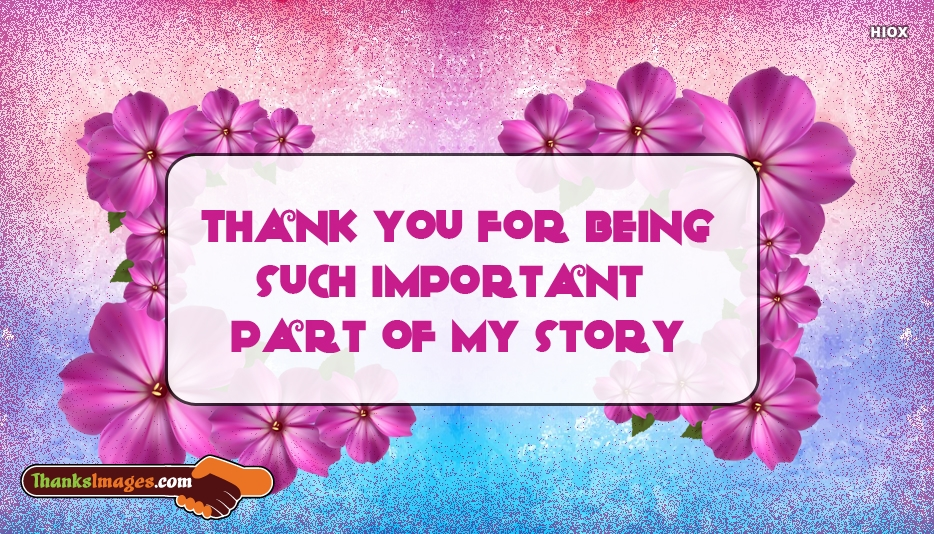 Thank You For Being Such Important Part Of My Story