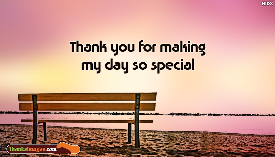 Thank You For Making My Day So Special - Heartfelt Thanks Images