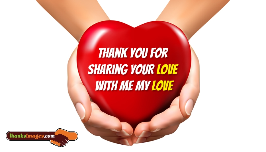 Thank You for Sharing Your Love with Me My Love - Thanks Images for Wife