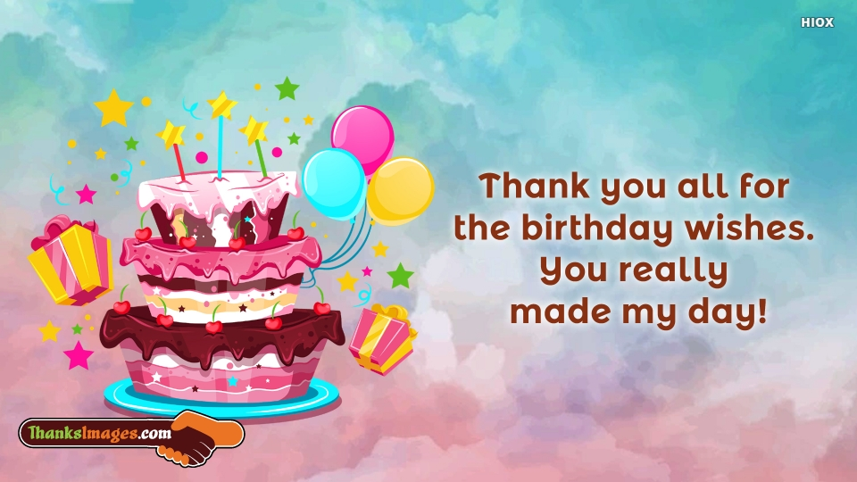 Thank You All For The Birthday Wishes. You Really Made My Day!