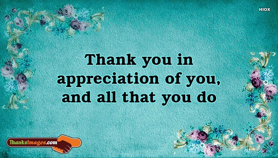 Thank You In Appreciation Of You, And All That You Do