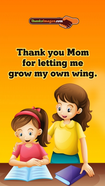 Thank You Mom For Letting Me Grow My Own Wing.