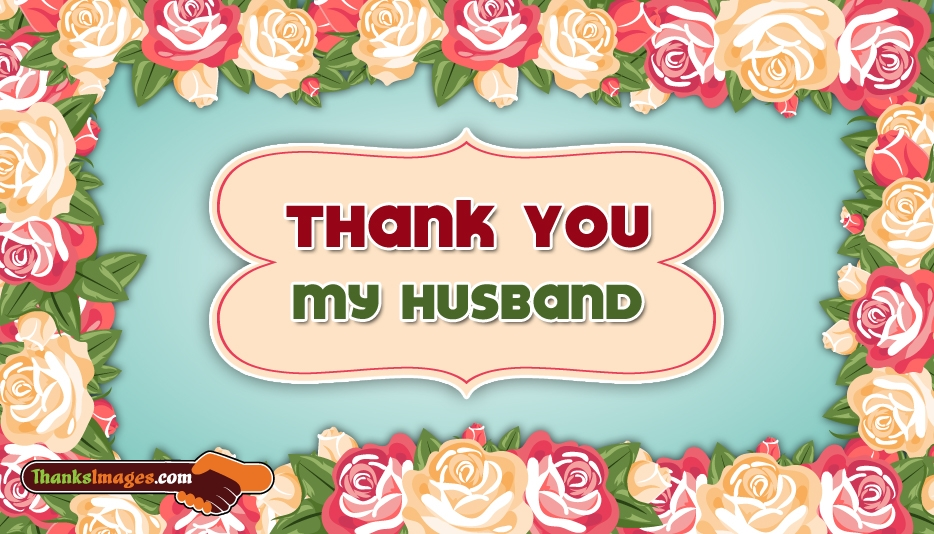 Thank You My Husband - Thanks Images for Husband