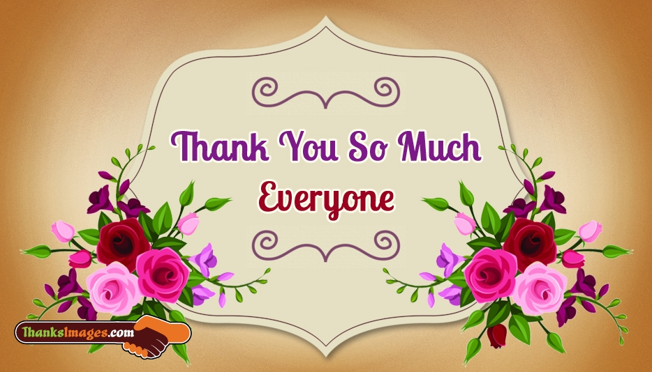 Thank You So Much Everyone - Thanks Images for Everyone