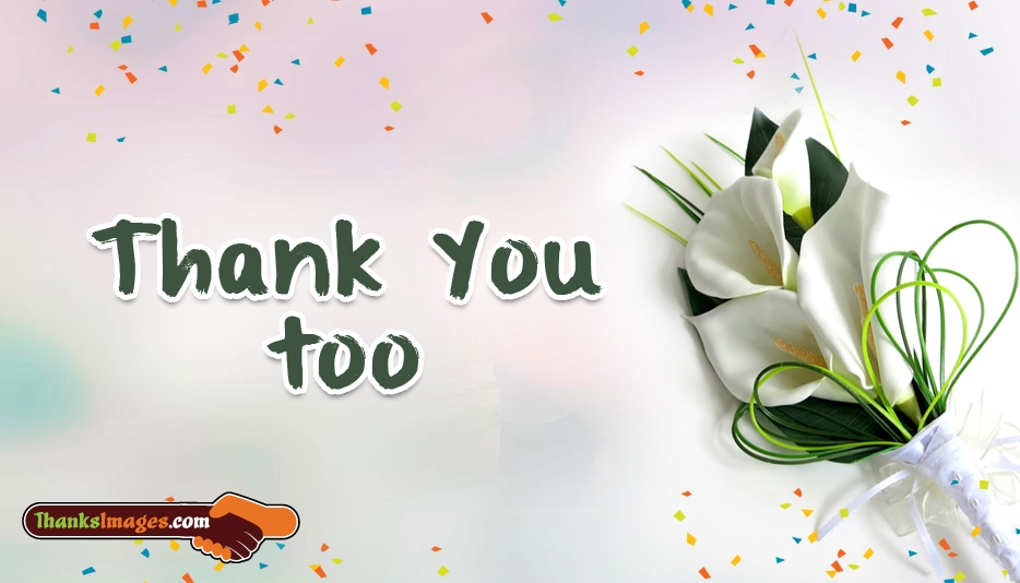 Thank You Too - Thanks Images for Friends