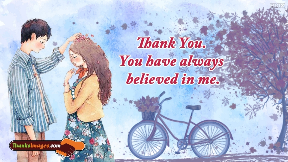 Thank You. You Have Always Believed In Me.