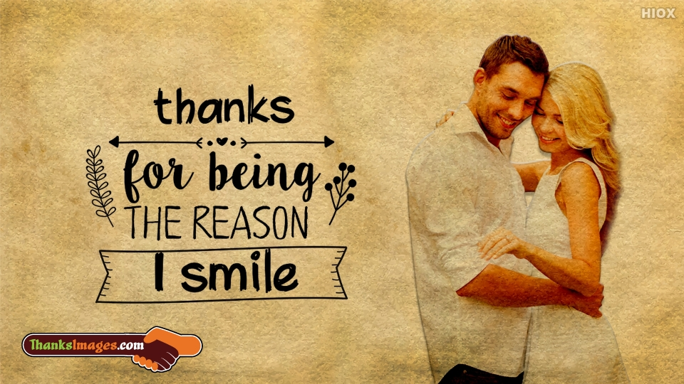Thanks For Being The Reason I Smile.