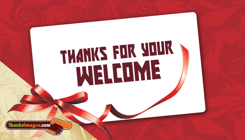 Thanks For Your Welcome - Thanks Images for Friends and Family