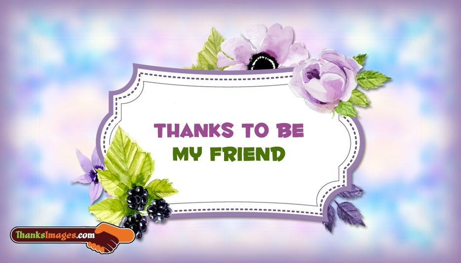 Thanks to be My Friend - Thanks Images for Friend