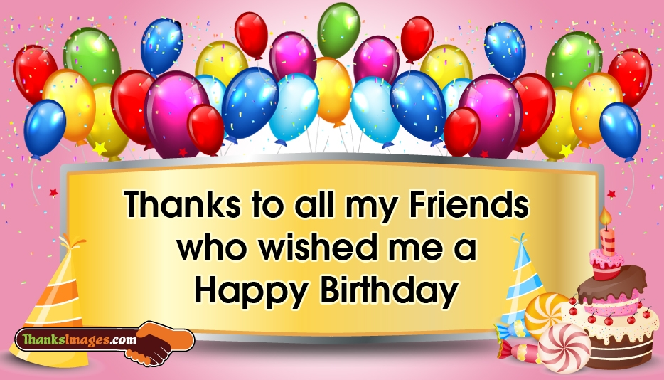 To All My Friends Who Wished Me a Happy Birthday ThanksImages – Thanks for the Birthday Greeting