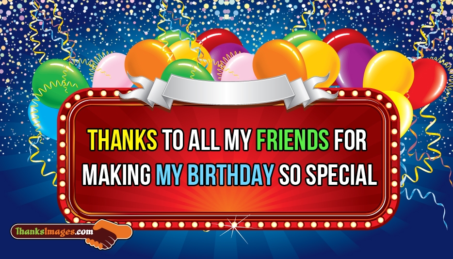 Thanks to all my friends for making my birthday so special thanks to all my friends for making my birthday so special thanksimages m4hsunfo