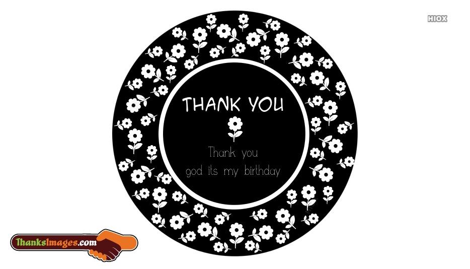 Thanks To God Its My Birthday