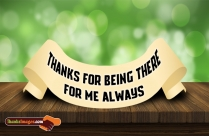Thanks For Being There For Me